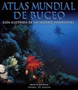 Atlas Mundial de Buceo. Guía ilustrada de las mejores inmersiones