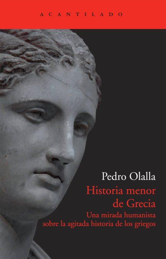 Historia menor de Grecia. Una mirada humanista sobre la agitada historia de los griegos
