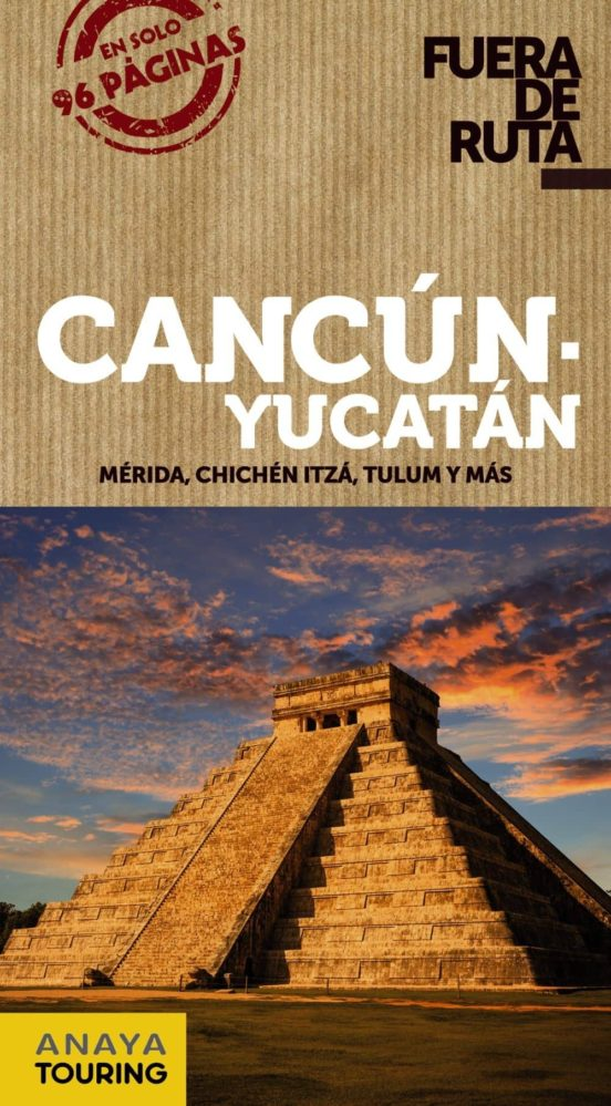 Cancún y Yucatán Fuera de ruta 2018. Mérida, Chichén Itzá, Tulum y más. Fuera de Ruta