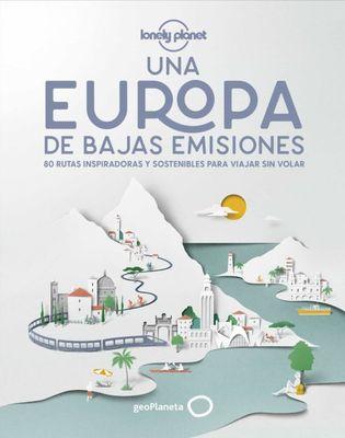 Una Europa de bajas emisiones. 80 rutas inspiradoras y sostenibles para viajar sin volar