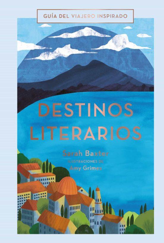 Destinos literarios. Guía del viajero inspirado