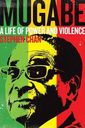 Mugabe. A life of power and violence