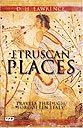 Etruscan Places. Travels through forgotten Italy