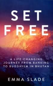 Set free. A life-changing journey from banking to buddhism in Bhutan