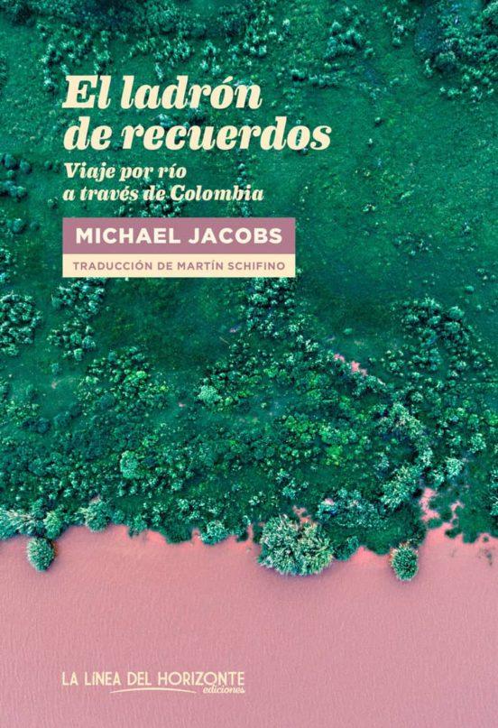 El ladrón de recuerdos. Viaje por río a través de Colombia