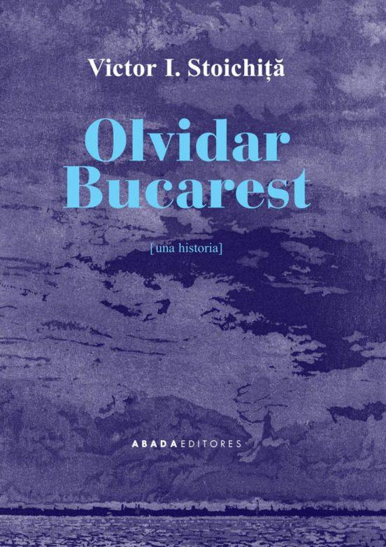 Olvidar Bucarest (una historia)