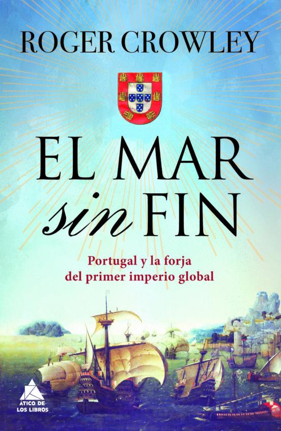 El mar sin fin. Portugal y la forja del primer imperio global