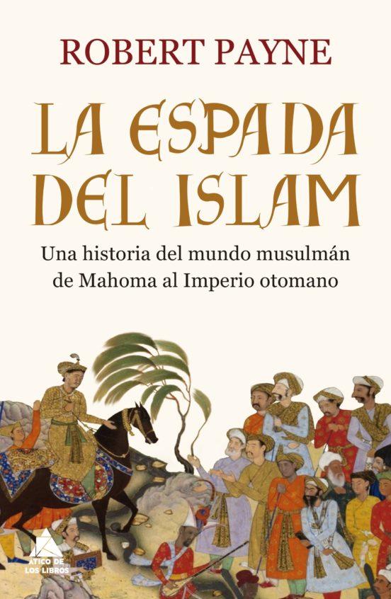 La espada del islam. Una historia del mundo musulmán de Mahoma al Imperio otomano