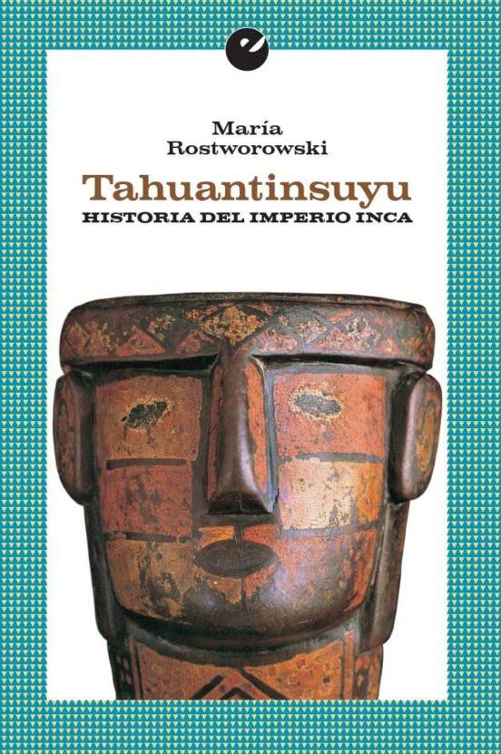 Tahuantinsuyu. Historia del imperio Inca