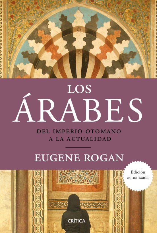 Los árabes. Del Imperio Otomano a la actualidad