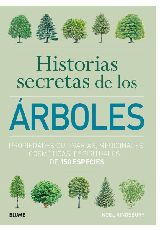 Historias secretas de los árboles. Propiedades culinarias, medicinales, cosméticas, espirituales... de 150 especies
