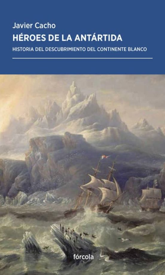 Héroes de la Antártida. Historia del descubrimiento del continente blanco