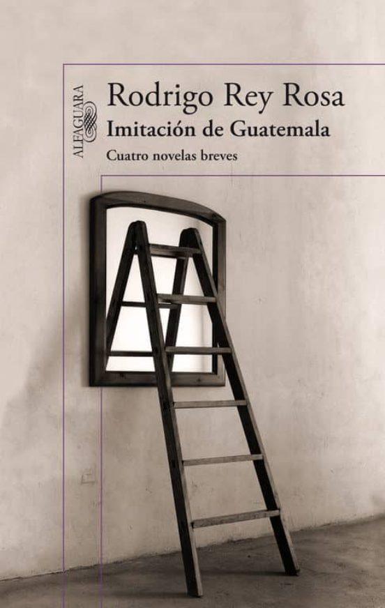 Imitación de Guatemala. Cuatro novelas breves
