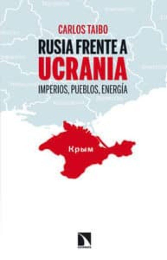 Rusia frente a Ucrania. Imperios, pueblos, energía