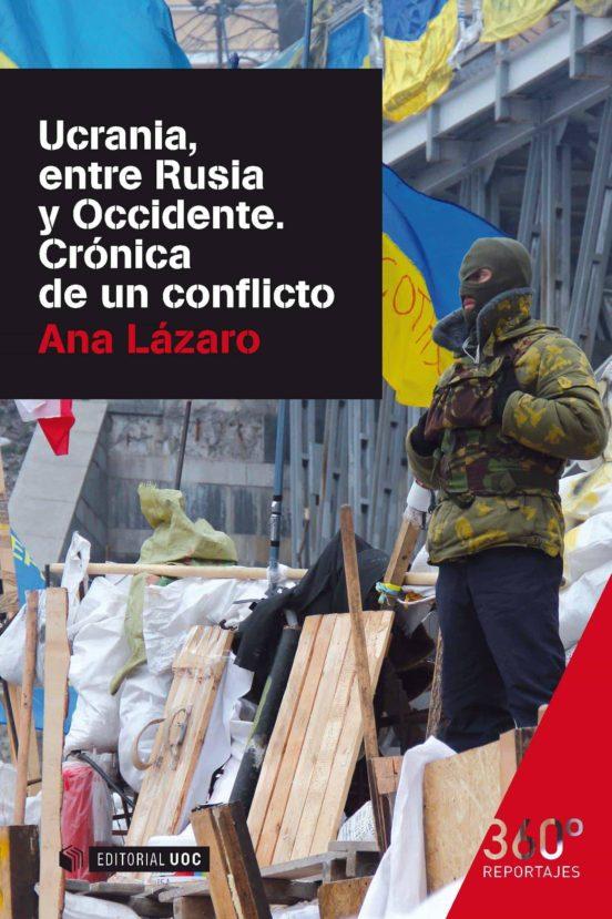 Ucrania entre Rusia y Occidente. Crónica de un conflicto