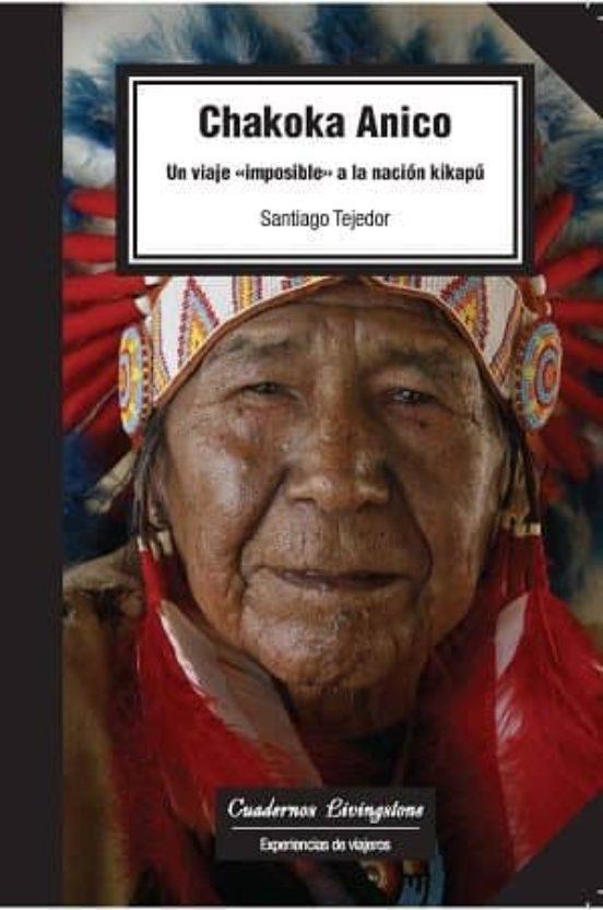 "Chakoka Anico. Un viaje ""imposible"" a la nación kikapú"