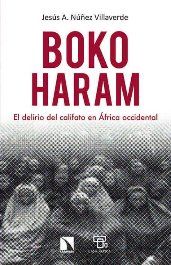 Boko Haram. EL delirio del califato en África occidental
