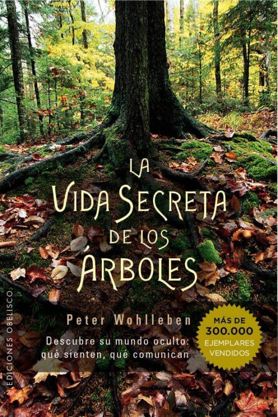 La vida secreta de los árboles. Descubre su mundo oculto: qué sienten, qué comunican