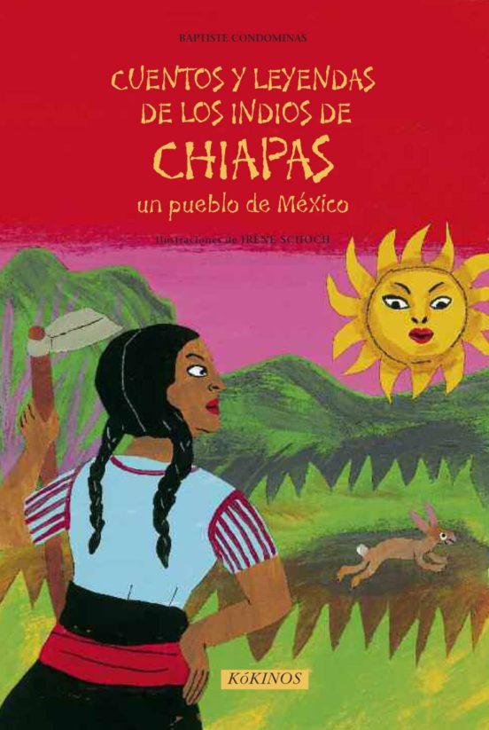 Cuentos y leyendas de los indios de Chiapas. Un pueblo de México