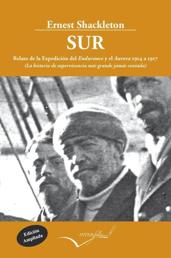 Sur. Relato de la Expedición del Endurance 1914 a 1917. La historia de supervivencia más grande ...