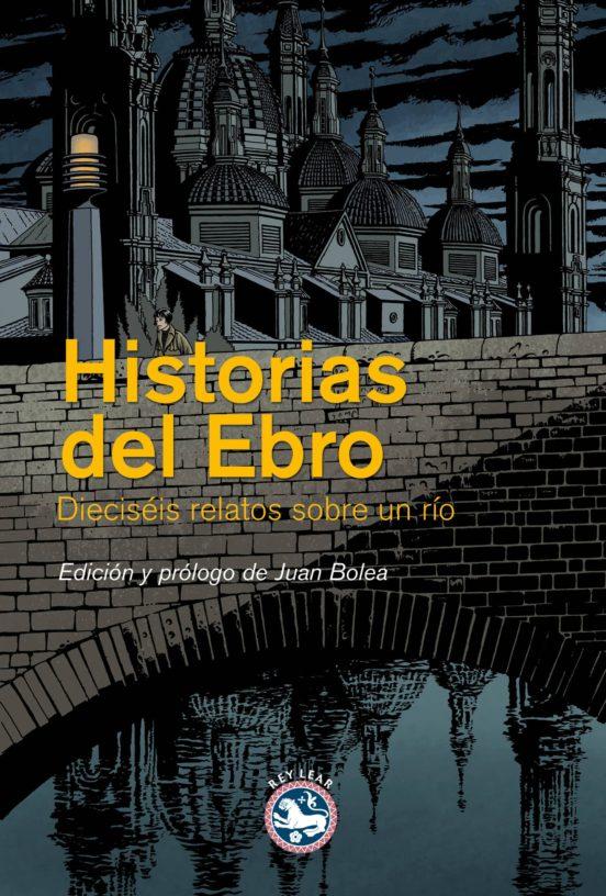 Historias del Ebro. Dieciséis relatos sobre un río