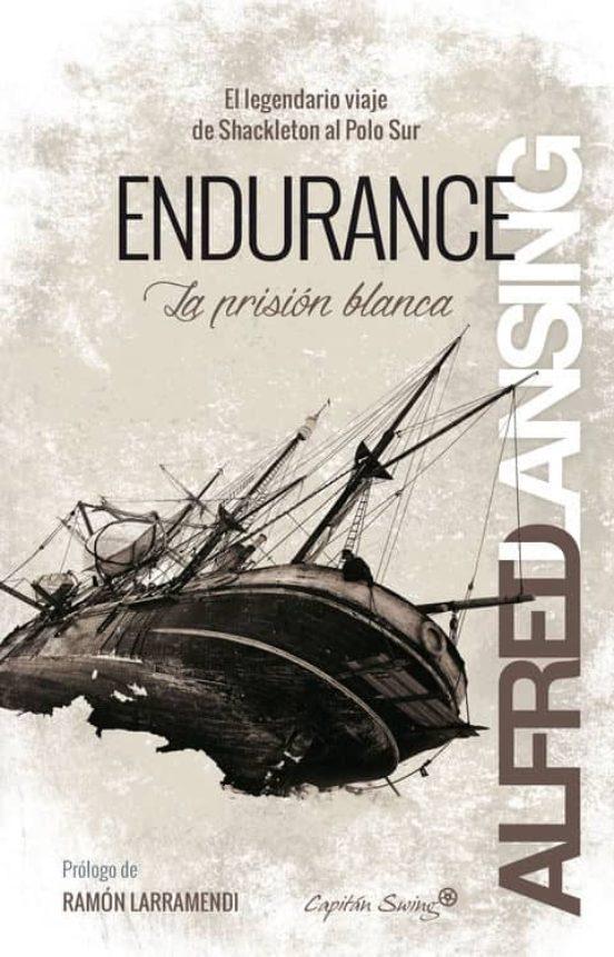 Endurance. La prisión blanca. El legendario viaje de Shackleton al Polo Sur