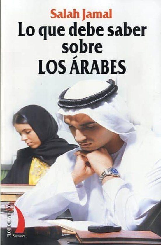 Lo que debe saber sobre los Árabes. Historia, Política, Costumbres, Sexo, Trato, etc