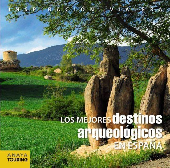 Los mejores destinos arqueológicos en España. Inspiración viajera