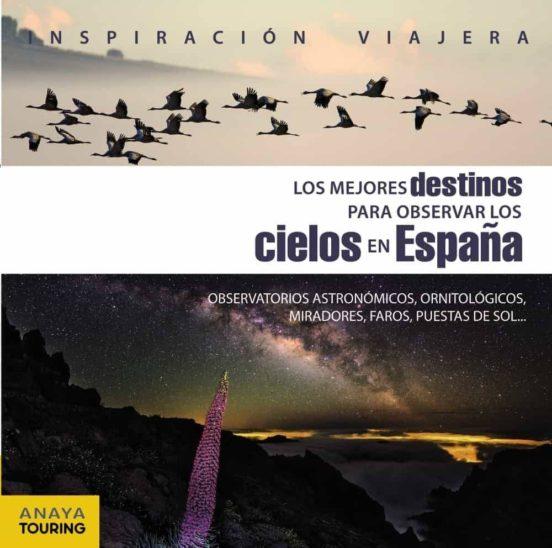 Los mejores destinos para observar los cielos de España. Observatorios astronómicos, ornitológicos, miradores, faros, puestas de sol...