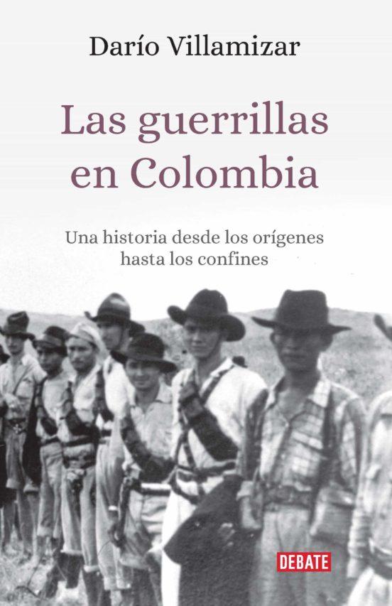 Las guerrillas en Colombia, una historia desde los orígenes hasta los confines